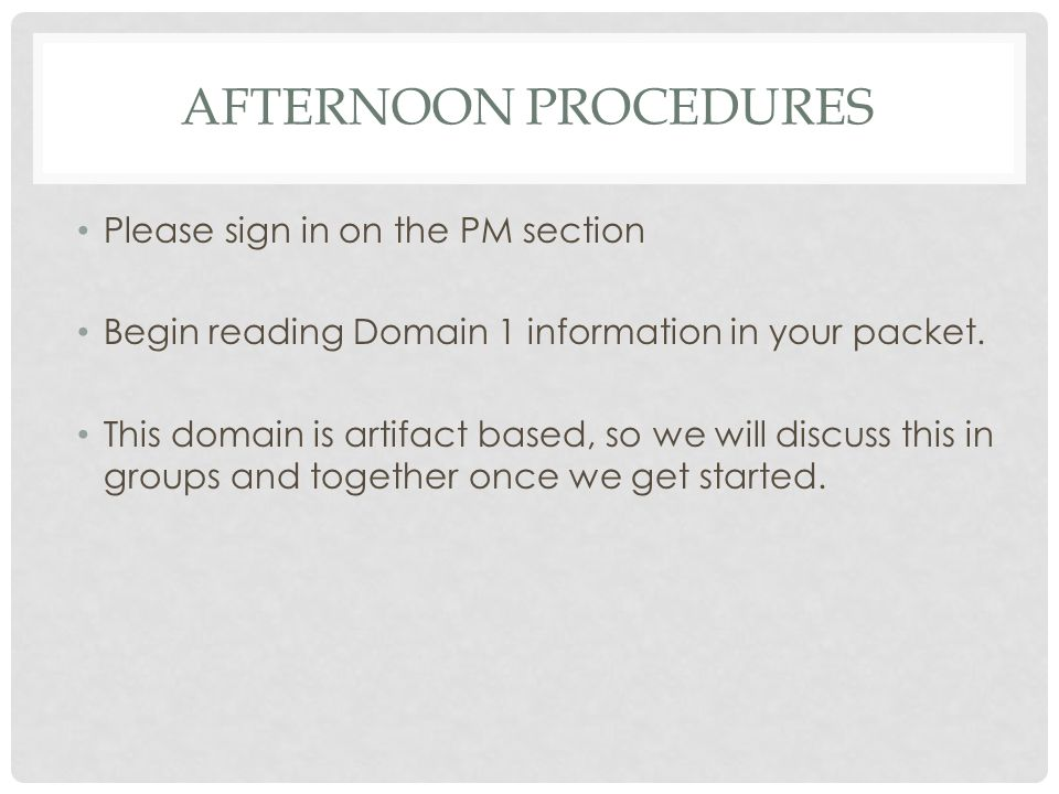 Afternoon Procedures Please sign in on the PM section