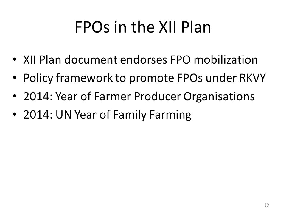 FPOs in the XII Plan XII Plan document endorses FPO mobilization