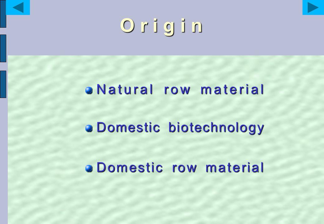 O r i g i n Natural row material Domestic biotechnology