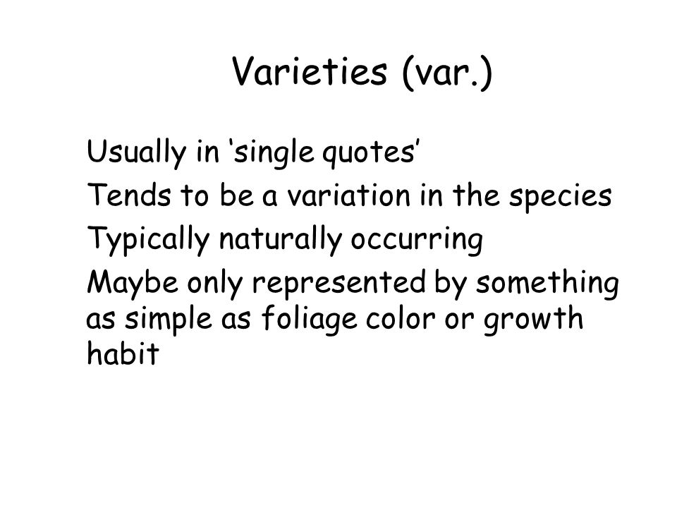 Varieties (var.) Usually in 'single quotes'