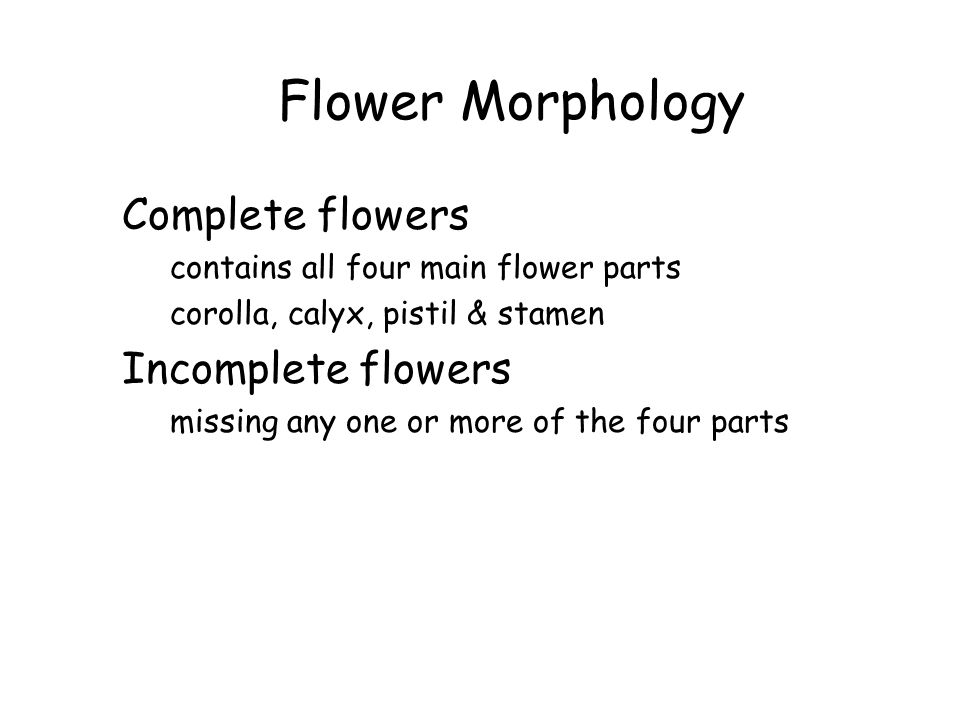 Flower Morphology Complete flowers Incomplete flowers