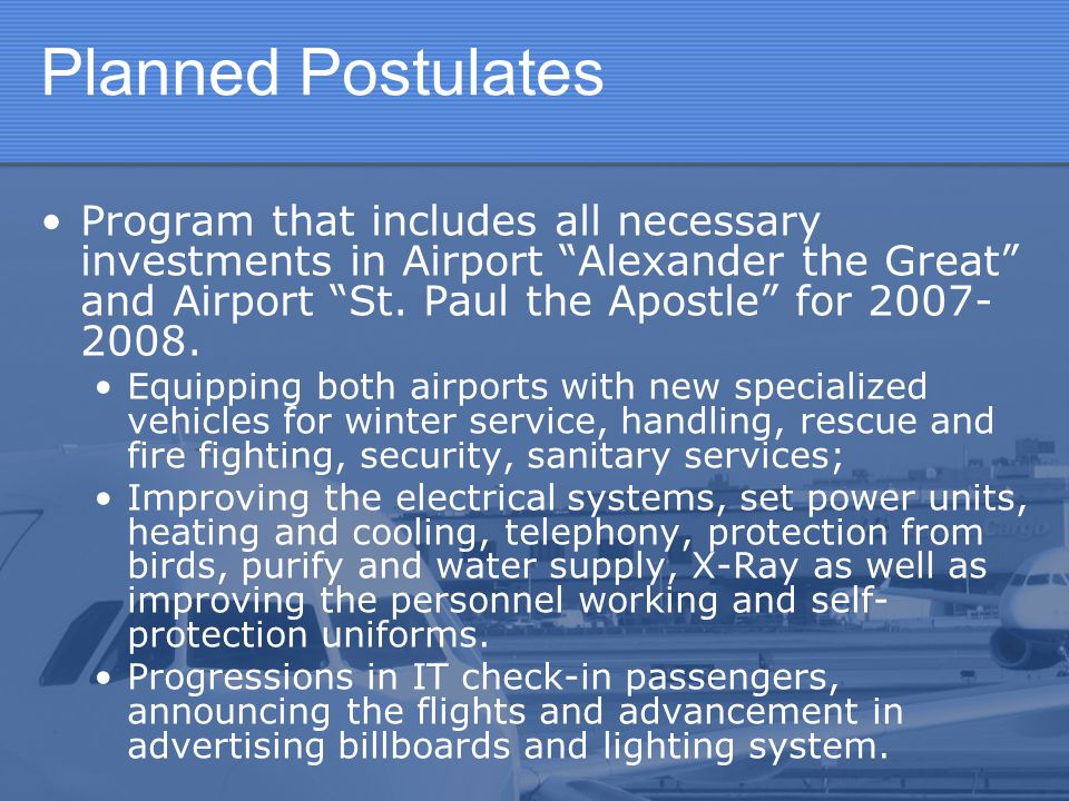 Planned Postulates Program that includes all necessary investments in Airport Alexander the Great and Airport St. Paul the Apostle for 2007-2008.