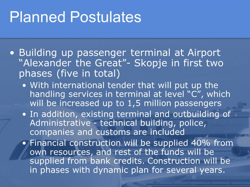 Planned Postulates Building up passenger terminal at Airport Alexander the Great - Skopje in first two phases (five in total)