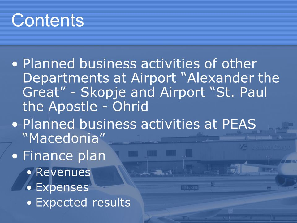 Contents Planned business activities of other Departments at Airport Alexander the Great - Skopje and Airport St. Paul the Apostle - Ohrid.