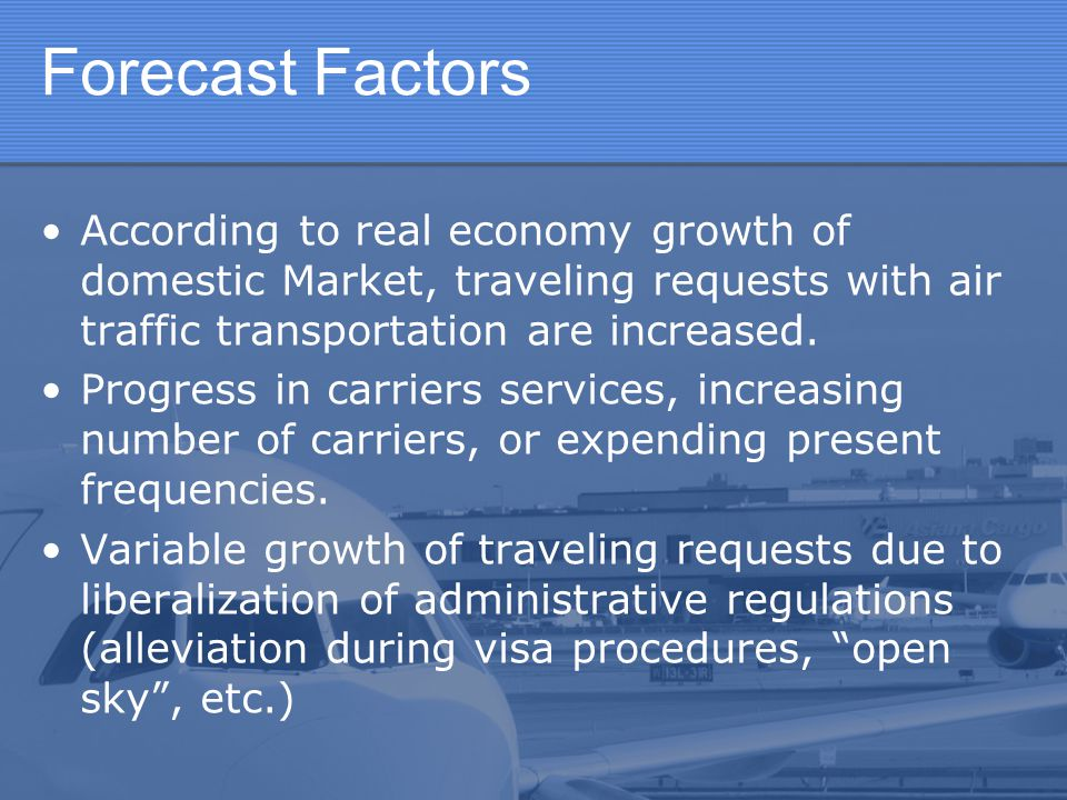Forecast Factors According to real economy growth of domestic Market, traveling requests with air traffic transportation are increased.