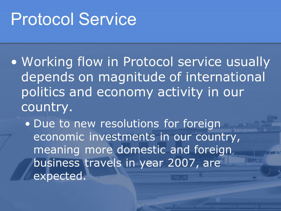 Protocol Service Working flow in Protocol service usually depends on magnitude of international politics and economy activity in our country.