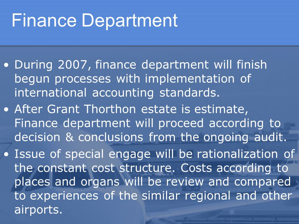 Finance Department During 2007, finance department will finish begun processes with implementation of international accounting standards.