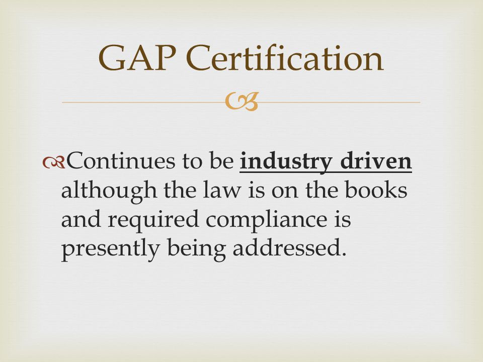 4/15/2017 GAP Certification. Continues to be industry driven although the law is on the books and required compliance is presently being addressed.