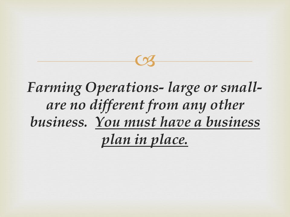 Farming Operations- large or small- are no different from any other business.