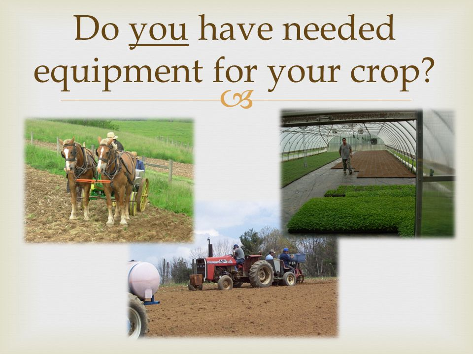 Do you have needed equipment for your crop