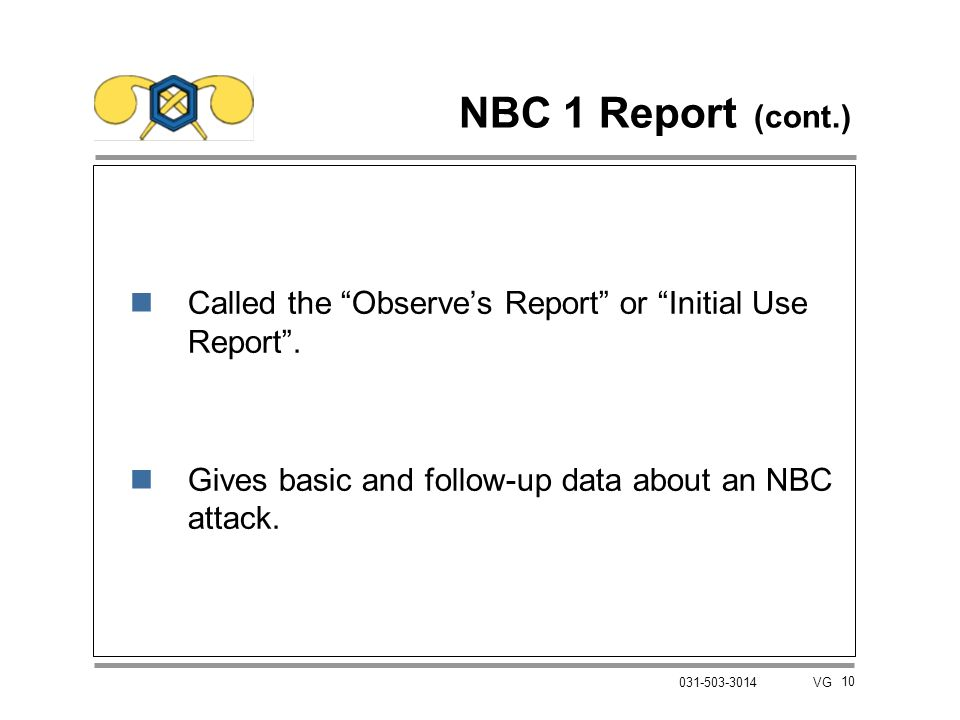 NBC 1 Report (cont.) Called the Observe's Report or Initial Use Report . Gives basic and follow-up data about an NBC attack.
