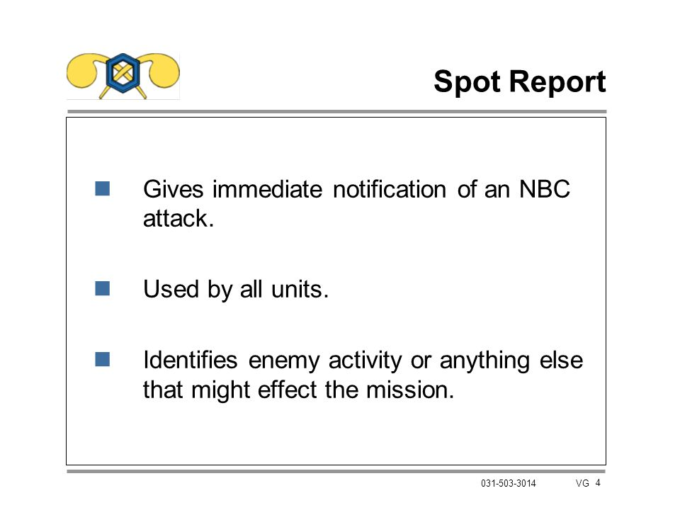 Spot Report Gives immediate notification of an NBC attack.