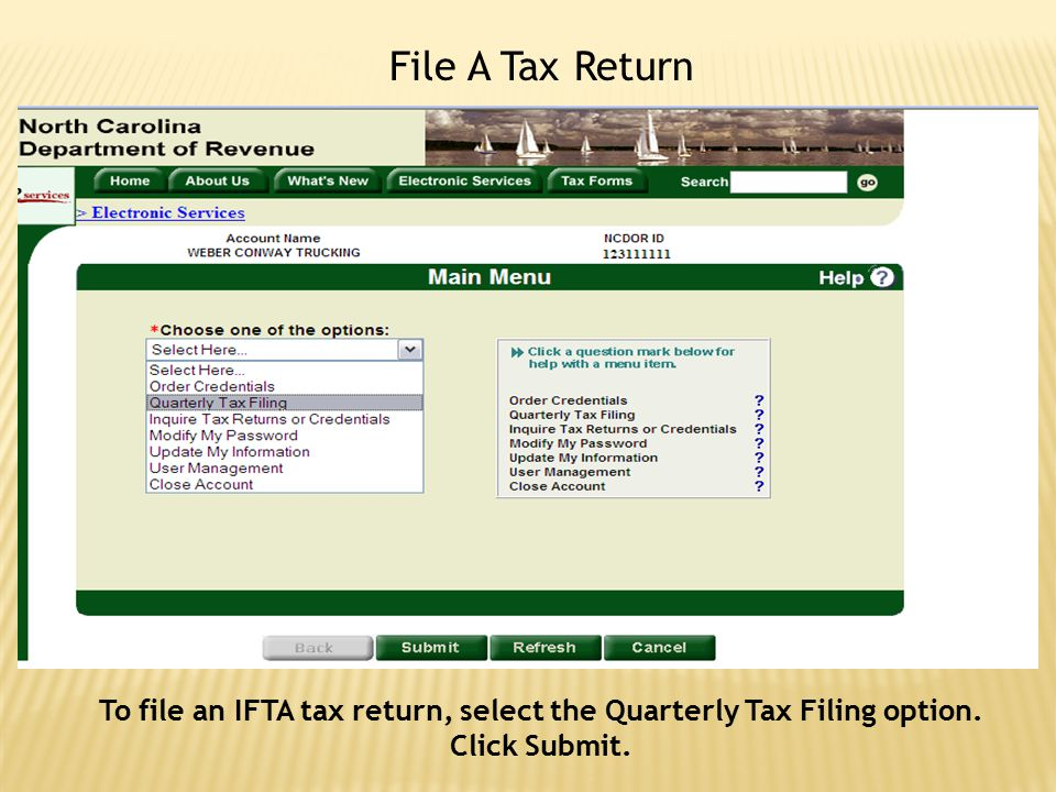 File A Tax Return To file an IFTA tax return, select the Quarterly Tax Filing option. Click Submit.