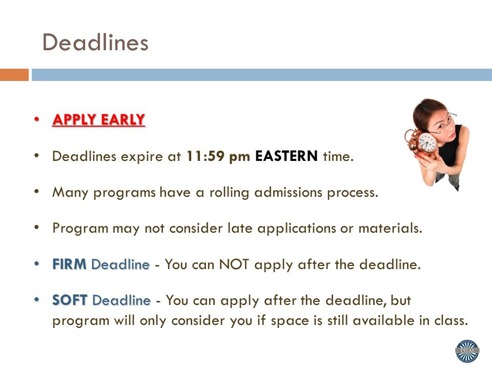 Deadlines APPLY EARLY Deadlines expire at 11:59 pm EASTERN time.