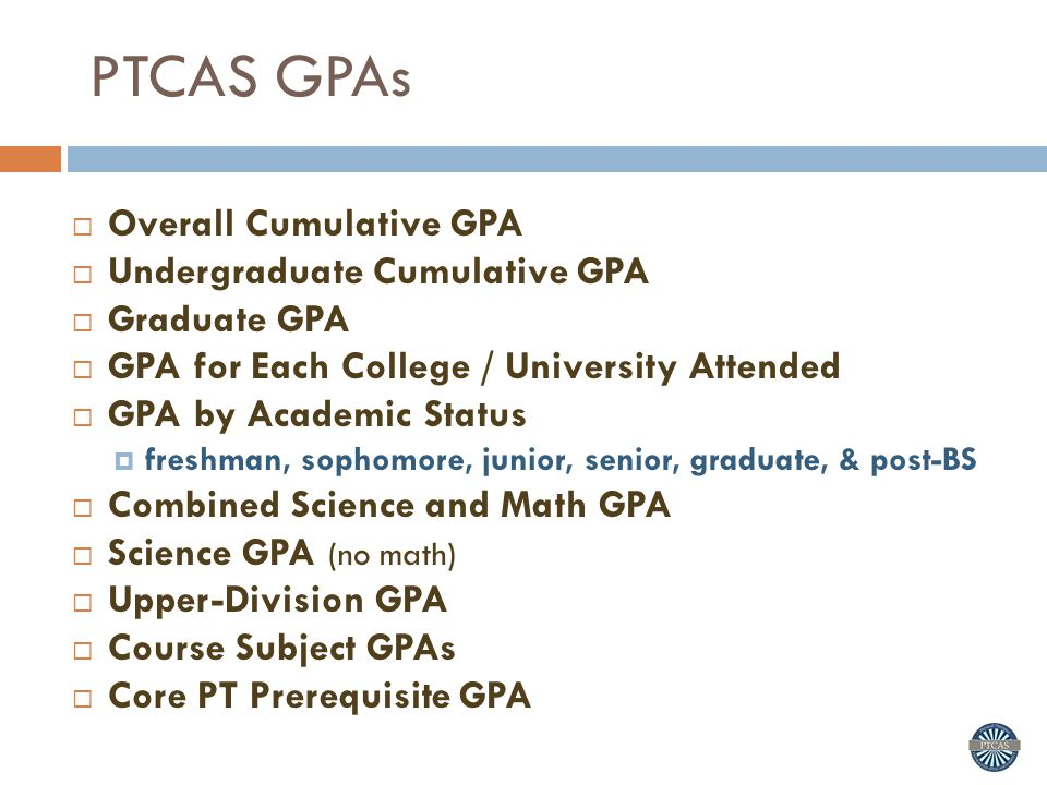 PTCAS GPAs Overall Cumulative GPA Undergraduate Cumulative GPA
