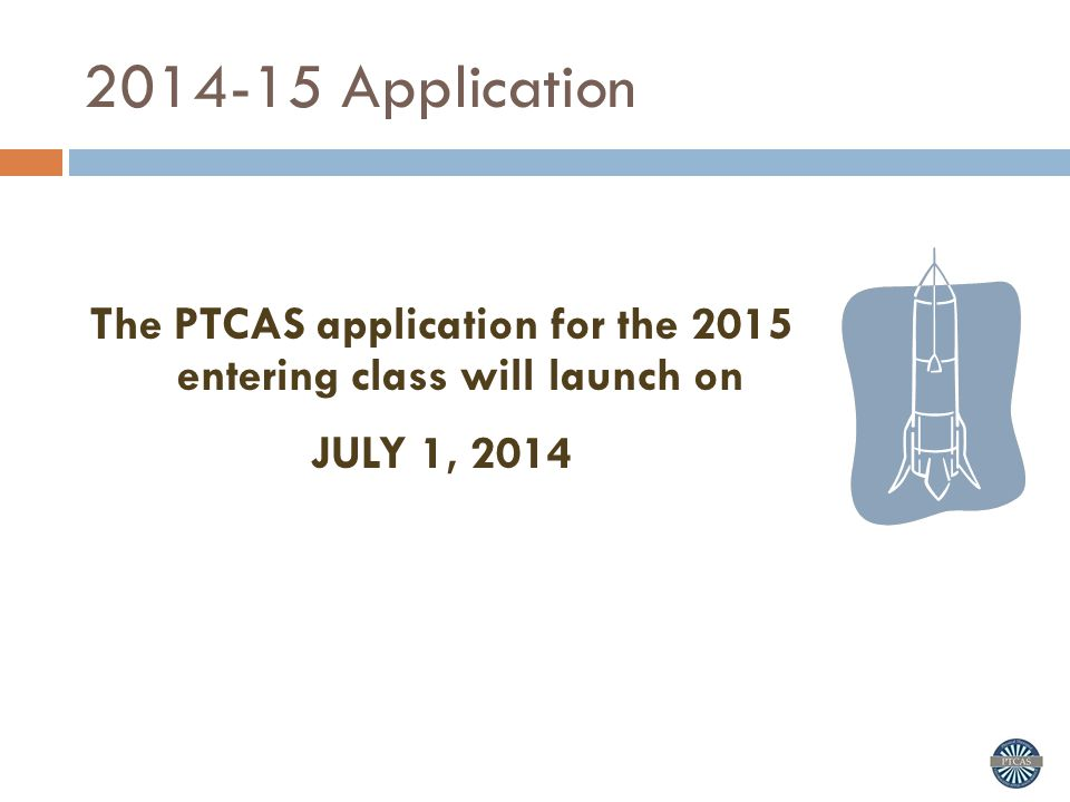 The PTCAS application for the 2015 entering class will launch on