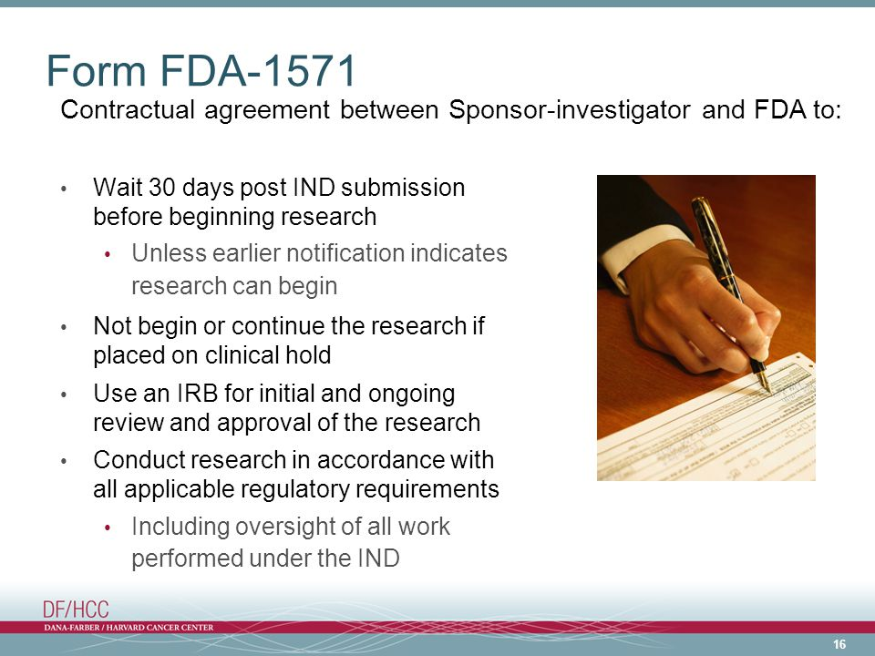Form FDA-1571 Contractual agreement between Sponsor-investigator and FDA to: Wait 30 days post IND submission before beginning research.