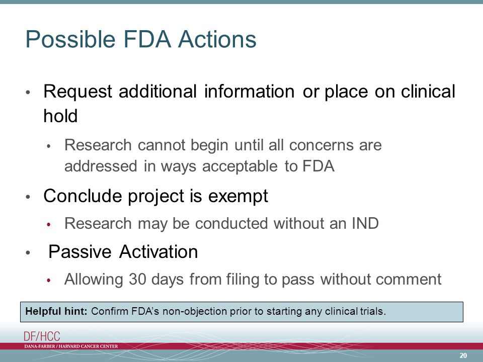 Possible FDA Actions Request additional information or place on clinical hold.