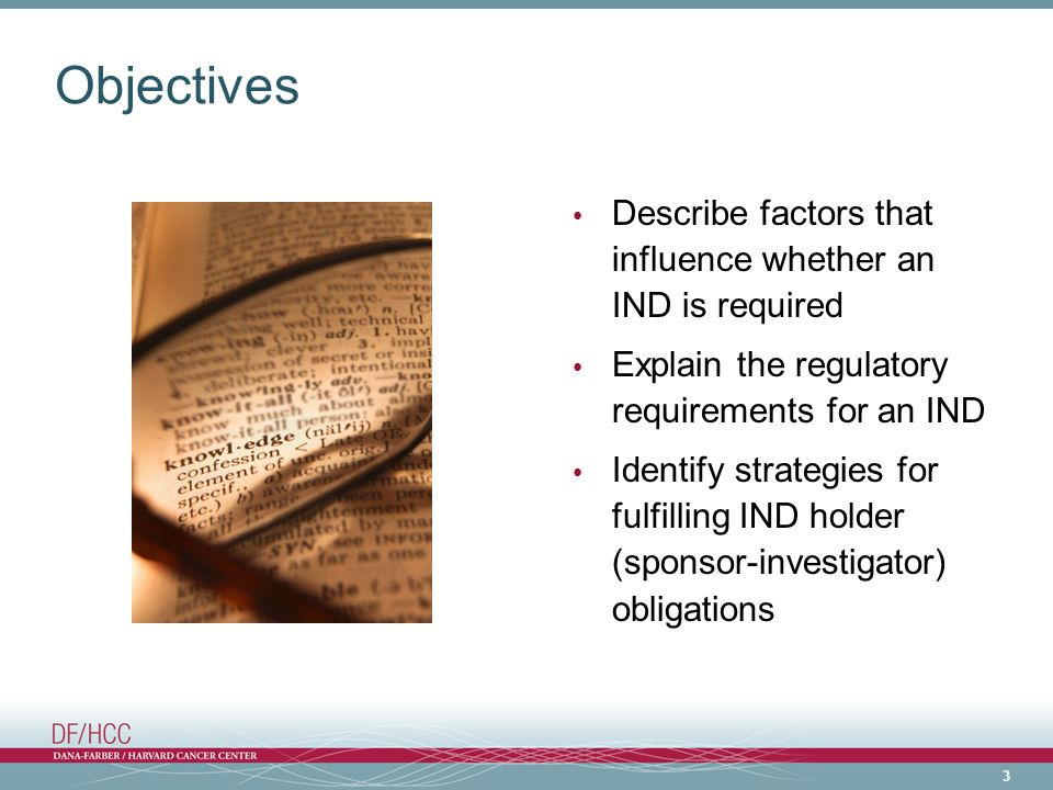 Objectives Describe factors that influence whether an IND is required