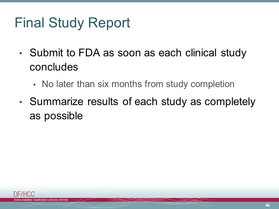 Final Study Report Submit to FDA as soon as each clinical study concludes. No later than six months from study completion.