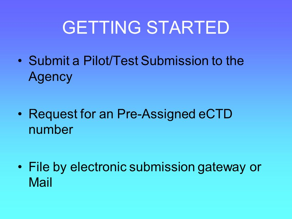 GETTING STARTED Submit a Pilot/Test Submission to the Agency