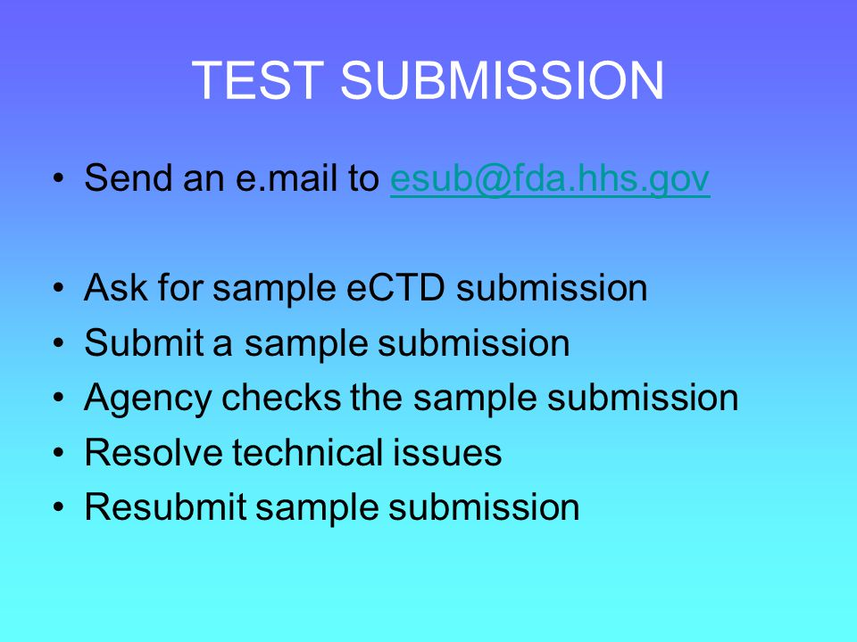 TEST SUBMISSION Send an e.mail to esub@fda.hhs.gov