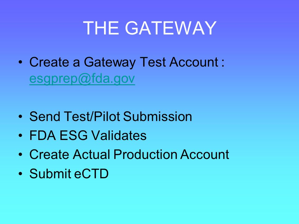 THE GATEWAY Create a Gateway Test Account : esgprep@fda.gov