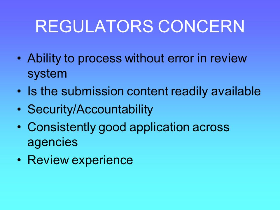 REGULATORS CONCERN Ability to process without error in review system