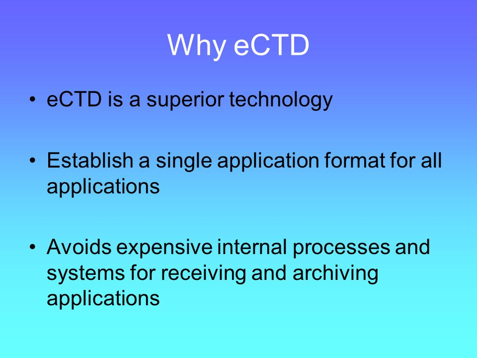 Why eCTD eCTD is a superior technology