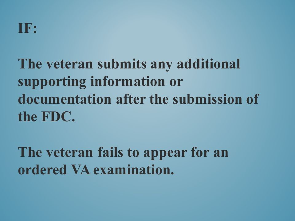 IF: The veteran submits any additional supporting information or documentation after the submission of the FDC.