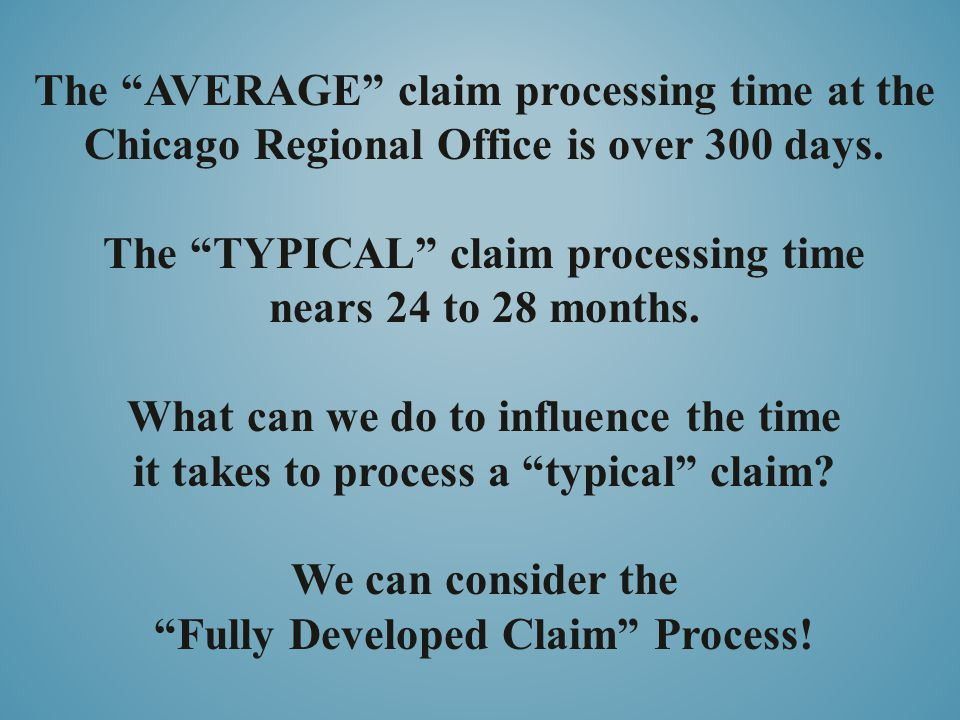 The TYPICAL claim processing time nears 24 to 28 months.