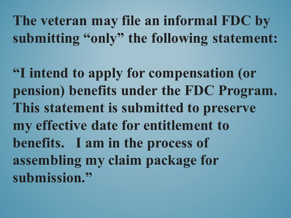 The veteran may file an informal FDC by submitting only the following statement: