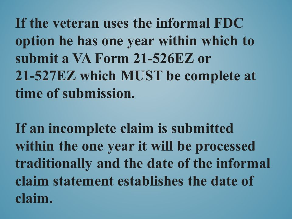 If the veteran uses the informal FDC option he has one year within which to submit a VA Form 21-526EZ or