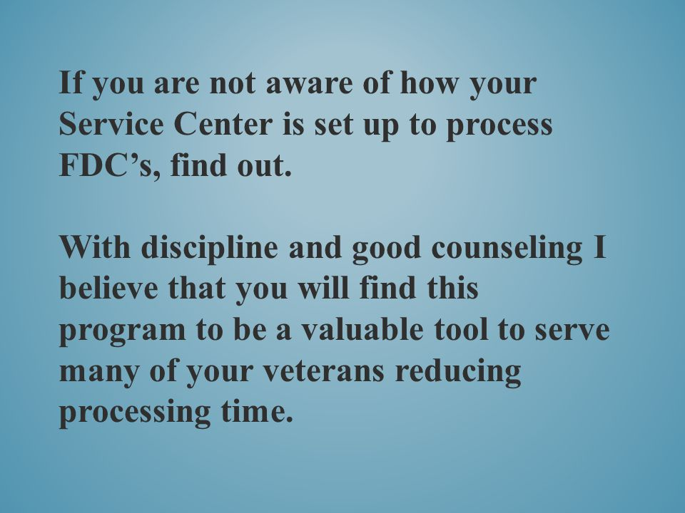 If you are not aware of how your Service Center is set up to process FDC's, find out.