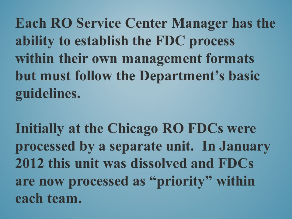 Each RO Service Center Manager has the ability to establish the FDC process within their own management formats but must follow the Department's basic guidelines.