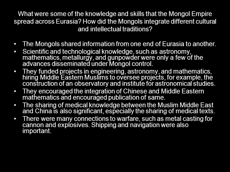 What were some of the knowledge and skills that the Mongol Empire spread across Eurasia How did the Mongols integrate different cultural and intellectual traditions