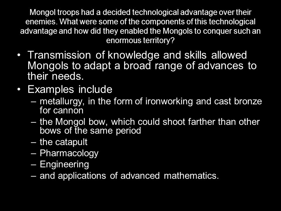 Mongol troops had a decided technological advantage over their enemies