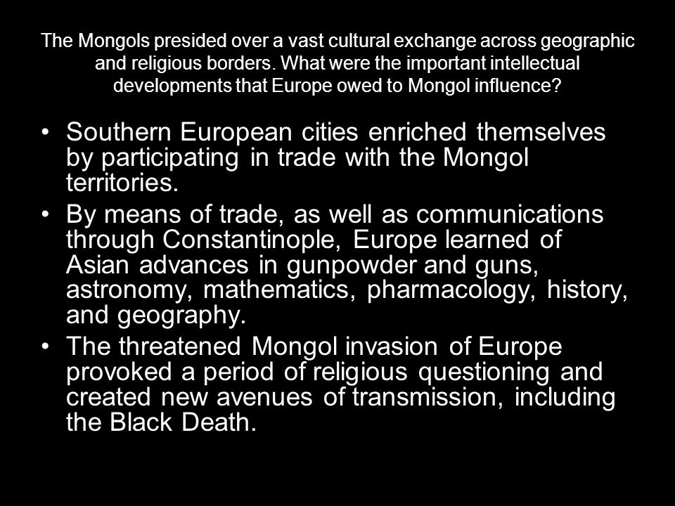 The Mongols presided over a vast cultural exchange across geographic and religious borders. What were the important intellectual developments that Europe owed to Mongol influence