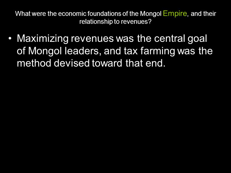 What were the economic foundations of the Mongol Empire, and their relationship to revenues