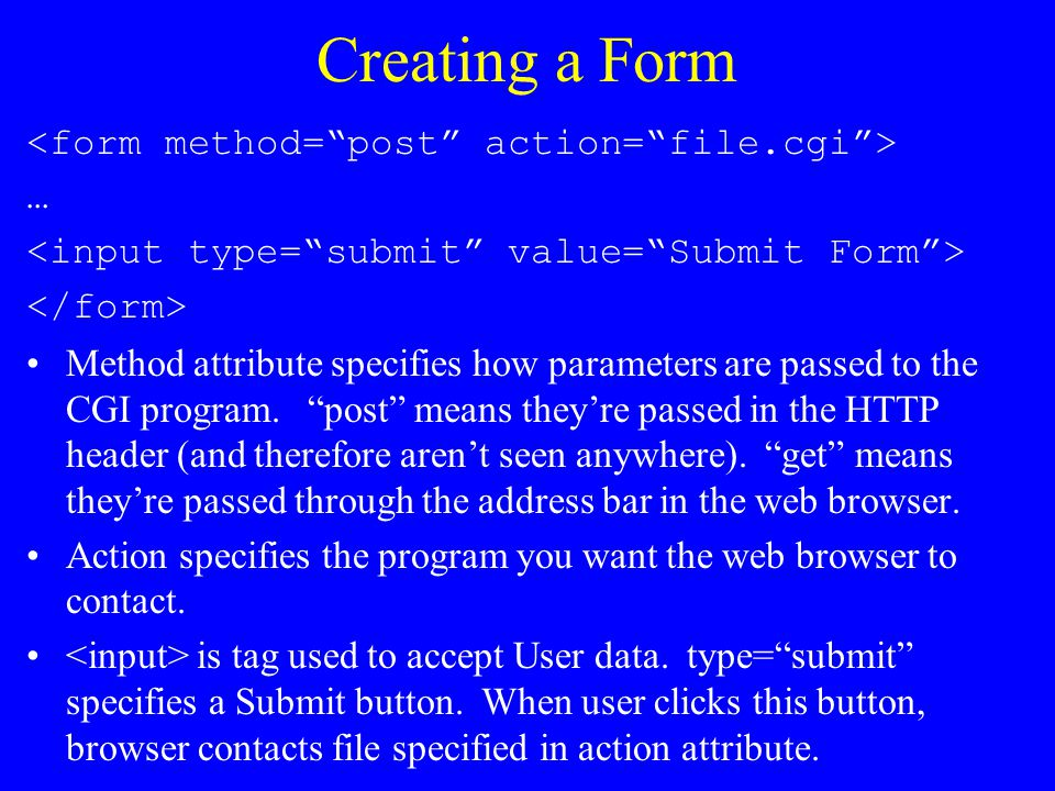 Creating a Form <form method= post action= file.cgi > …