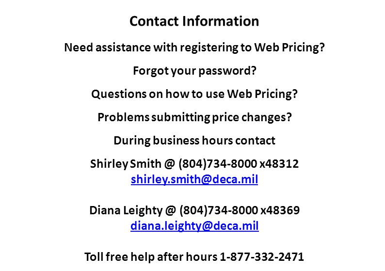 Contact Information Need assistance with registering to Web Pricing Forgot your password Questions on how to use Web Pricing