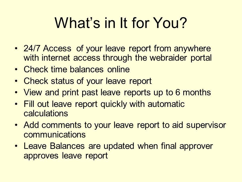 What's in It for You 24/7 Access of your leave report from anywhere with internet access through the webraider portal.