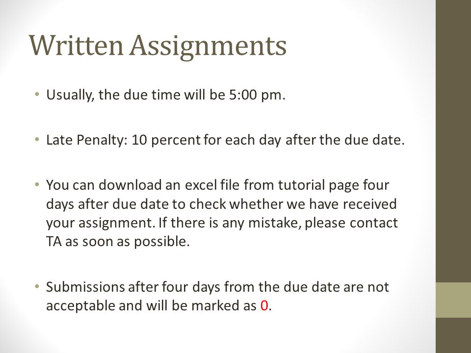 Written Assignments Usually, the due time will be 5:00 pm.