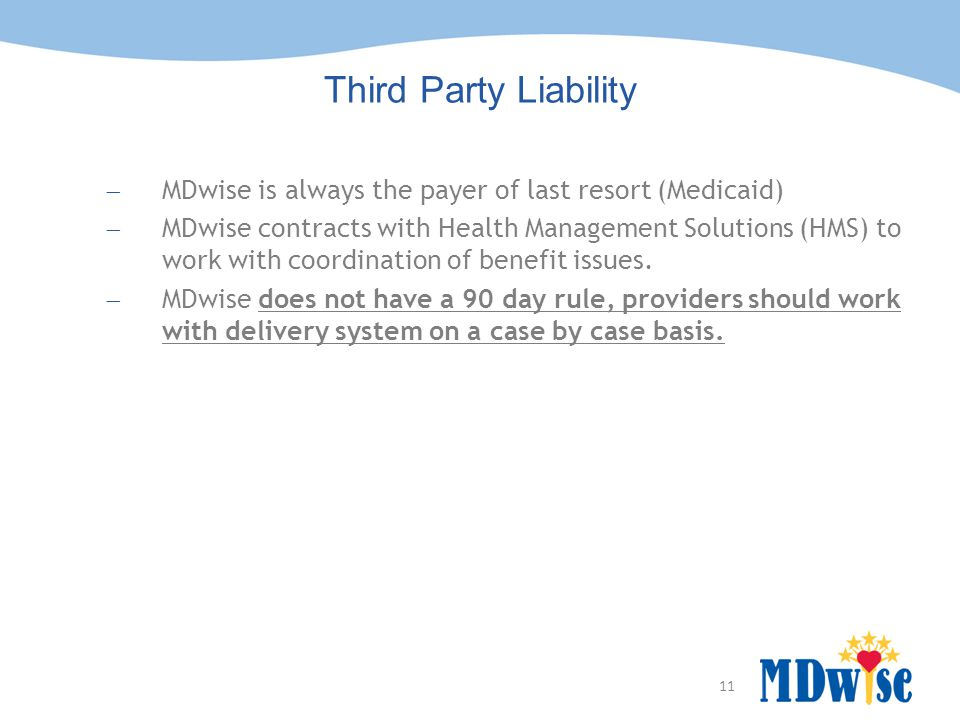 Third Party Liability MDwise is always the payer of last resort (Medicaid)