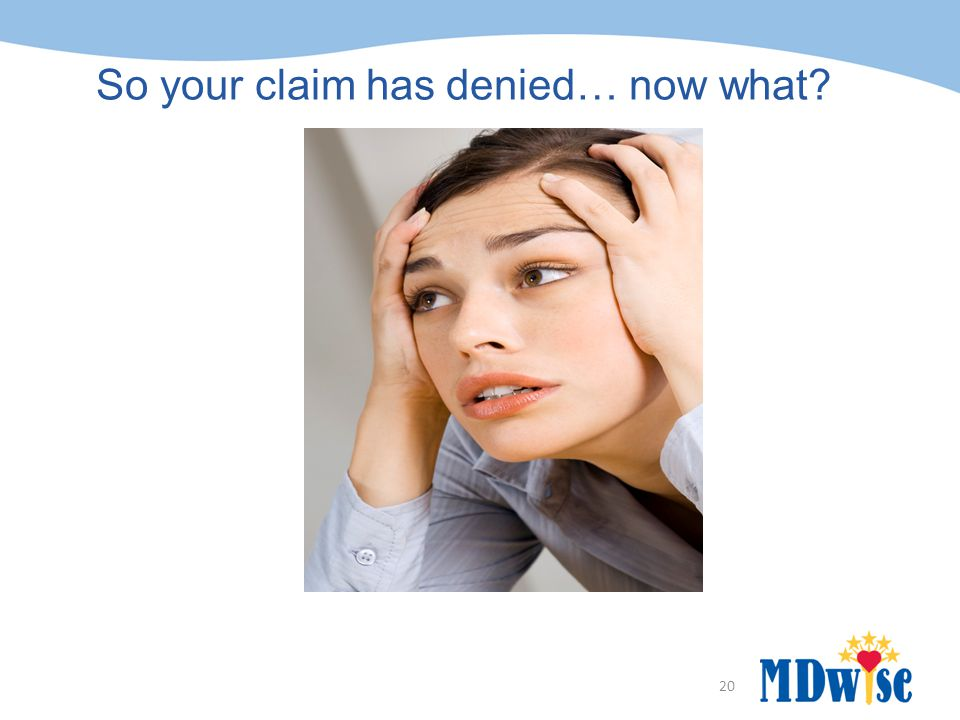 So your claim has denied… now what