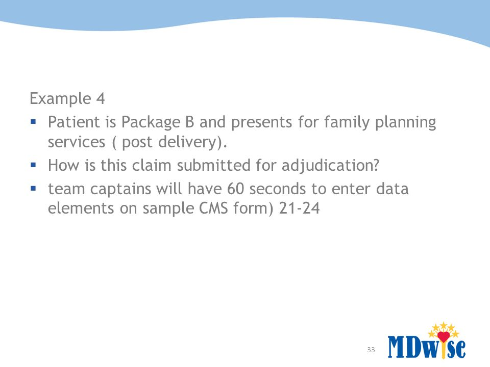 Example 4 Patient is Package B and presents for family planning services ( post delivery). How is this claim submitted for adjudication