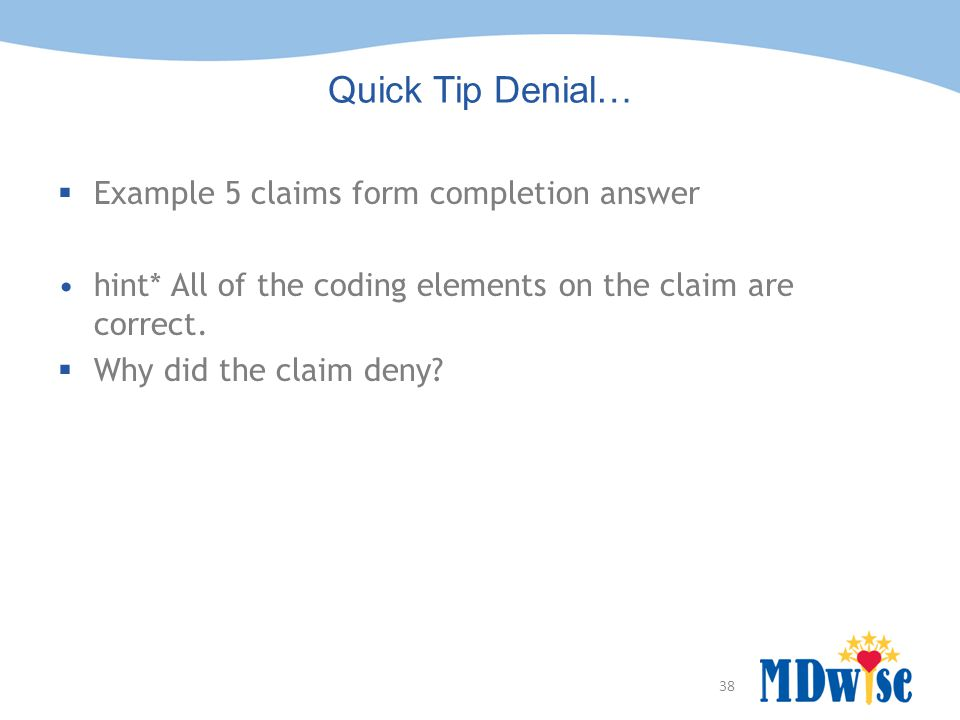 Quick Tip Denial… Example 5 claims form completion answer