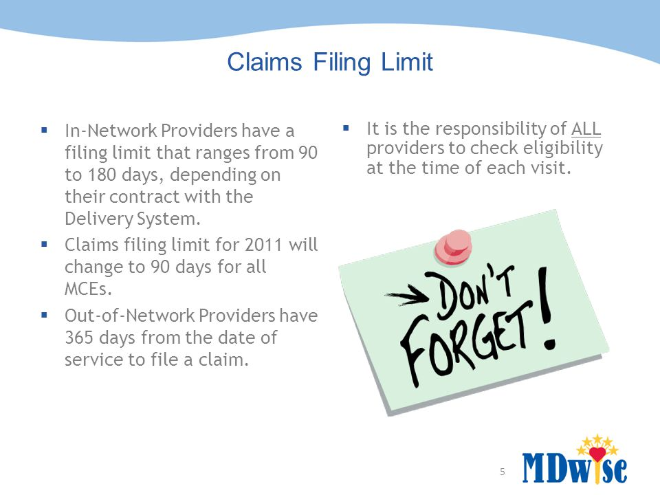 Claims Filing Limit In-Network Providers have a filing limit that ranges from 90 to 180 days, depending on their contract with the Delivery System.