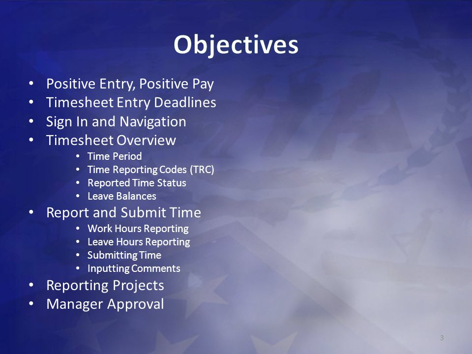 Objectives Positive Entry, Positive Pay Timesheet Entry Deadlines