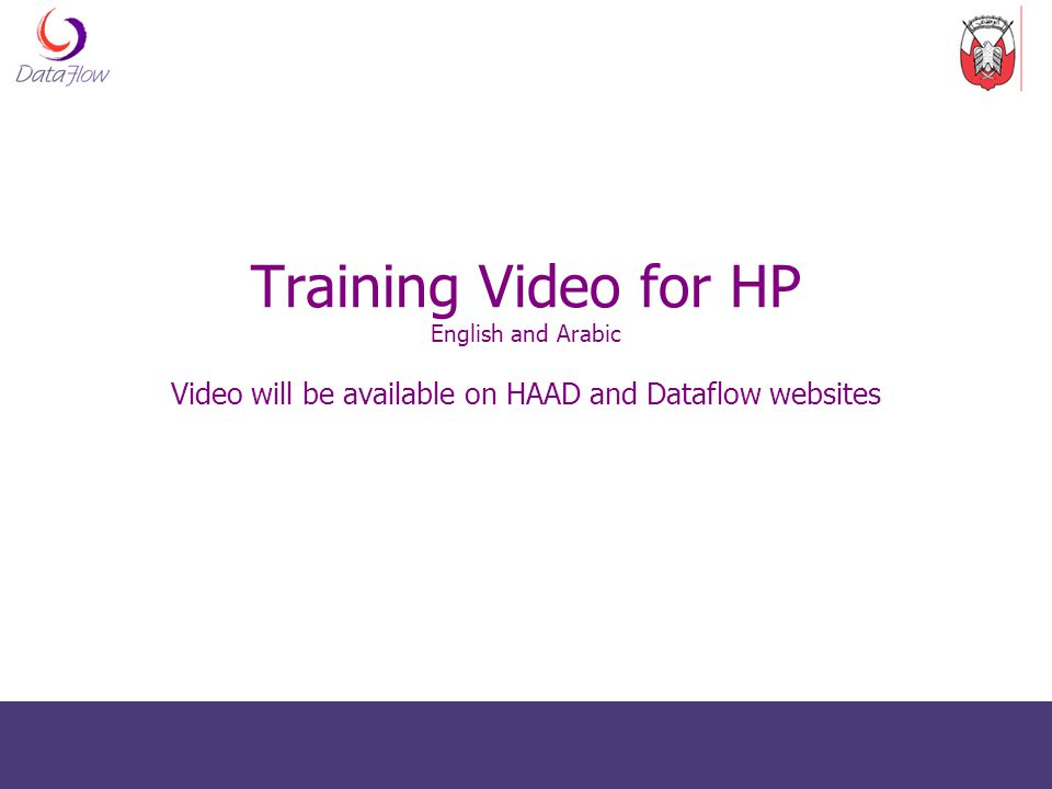 Training Video for HP English and Arabic Video will be available on HAAD and Dataflow websites